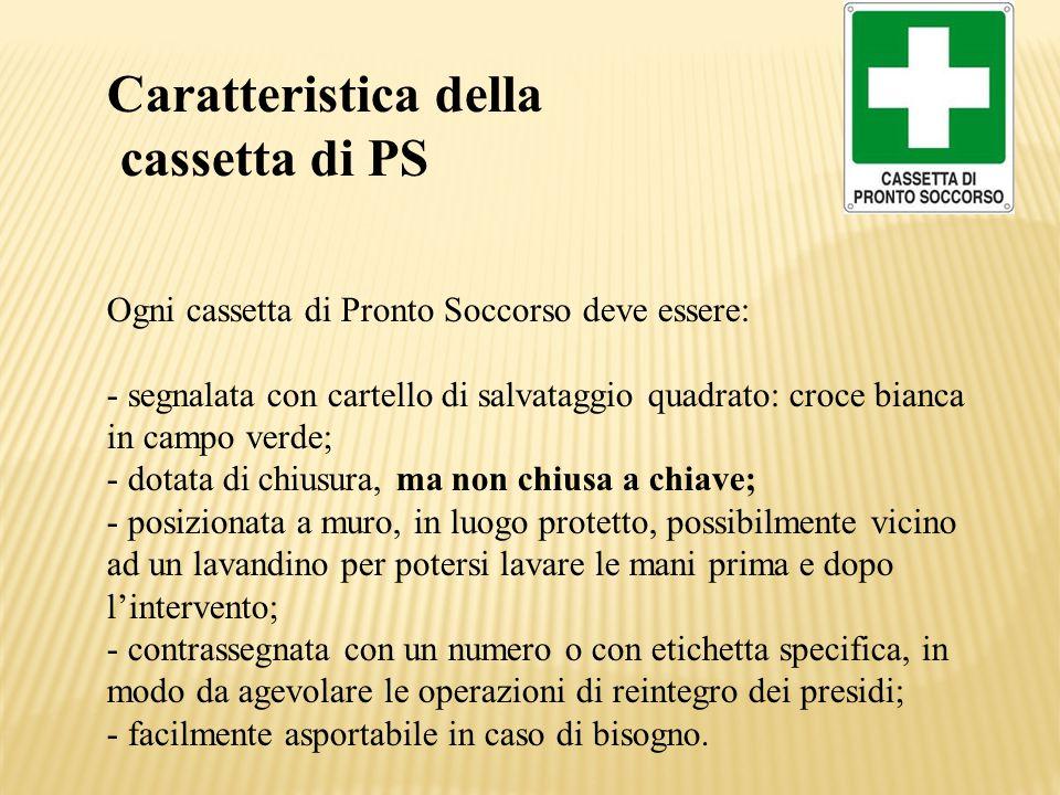 Caratteristica della cassetta di PS Ogni cassetta di Pronto Soccorso deve essere: - segnalata con cartello di salvataggio quadrato: croce bianca in ca
