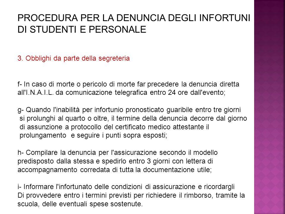 PROCEDURA PER LA DENUNCIA DEGLI INFORTUNI DI STUDENTI E PERSONALE 3. Obblighi da parte della segreteria f- In caso di morte o pericolo di morte far pr