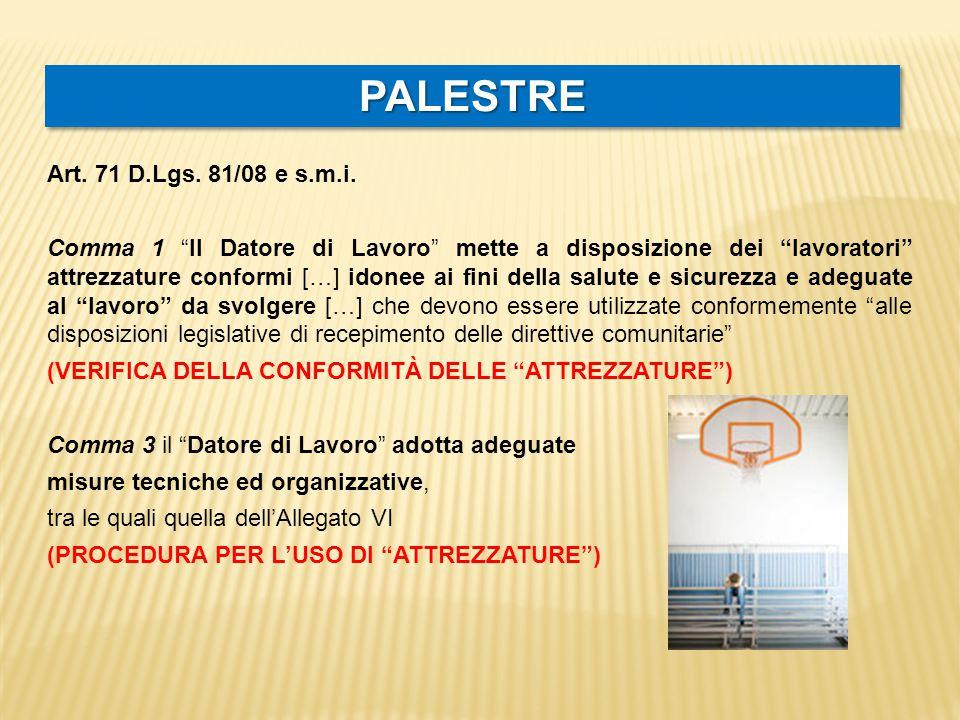 """PALESTREPALESTRE Art. 71 D.Lgs. 81/08 e s.m.i. Comma 1 """"Il Datore di Lavoro"""" mette a disposizione dei """"lavoratori"""" attrezzature conformi […] idonee ai"""