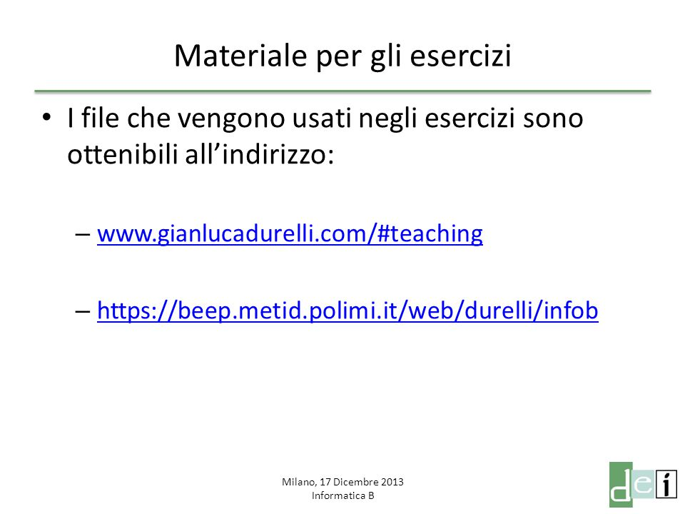 Milano, 17 Dicembre 2013 Informatica B Materiale per gli esercizi I file che vengono usati negli esercizi sono ottenibili all'indirizzo: – www.gianluc