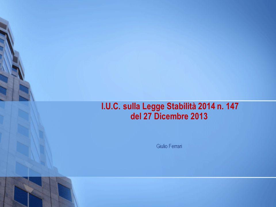 I.U.C. sulla Legge Stabilità 2014 n. 147 del 27 Dicembre 2013 Giulio Ferrari