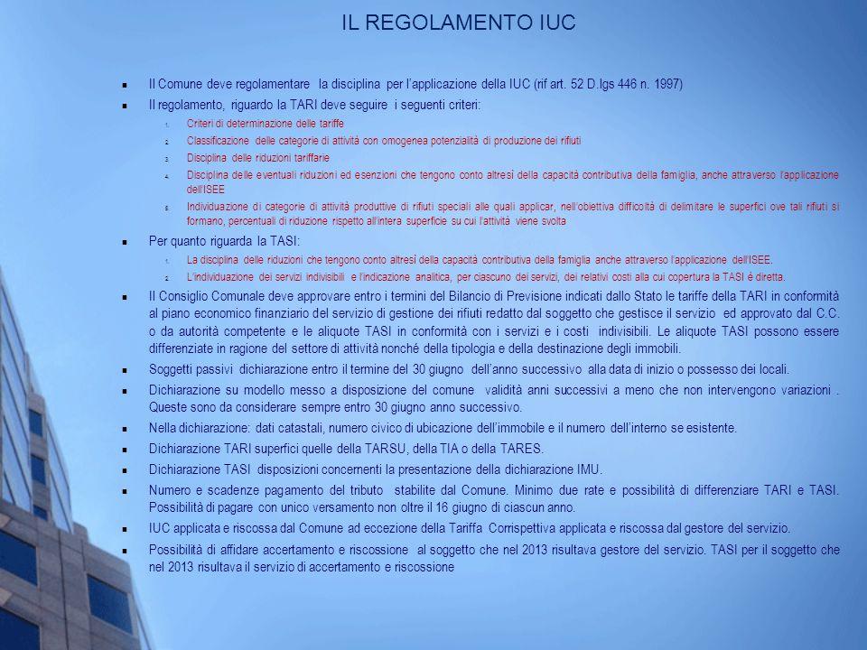 IL REGOLAMENTO IUC (2) Rimane la figura di Funzionario Responsabile designato dal Comune Funzionario Responsabile ha tutti i poteri per verificare il corretto andamento della IUC (pagamenti, verifiche catastali ecc.
