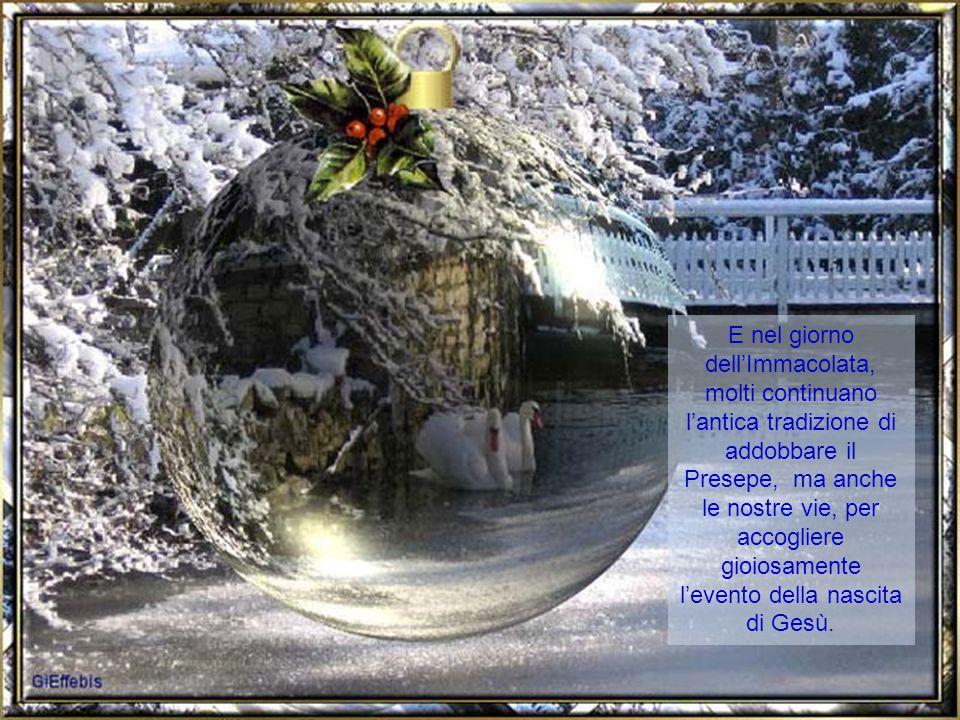 E nel giorno dell'Immacolata, molti continuano l'antica tradizione di addobbare il Presepe, ma anche le nostre vie, per accogliere gioiosamente l'evento della nascita di Gesù.