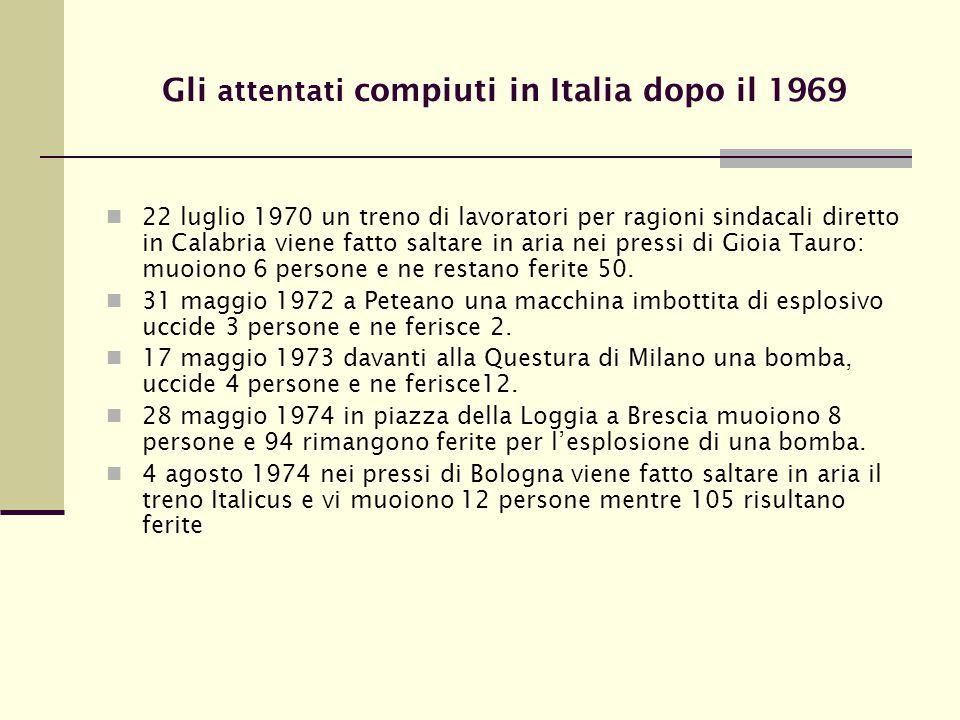 Gli attentati compiuti in Italia dopo il 1969 22 luglio 1970 un treno di lavoratori per ragioni sindacali diretto in Calabria viene fatto saltare in aria nei pressi di Gioia Tauro: muoiono 6 persone e ne restano ferite 50.