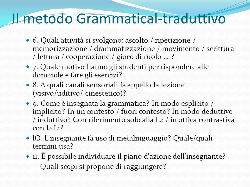 6. Quali attività si svolgono: ascolto / ripetizione / memorizzazione / drammatizzazione / movimento / scrittura / lettura / cooperazione / gioco di r