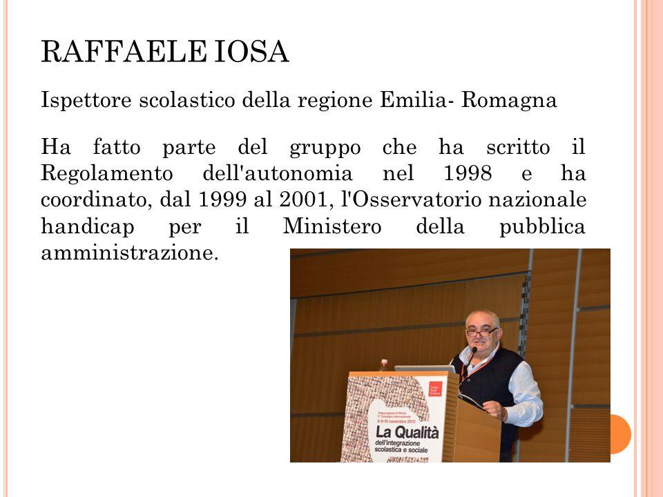 RAFFAELE IOSA Ispettore scolastico della regione Emilia- Romagna Ha fatto parte del gruppo che ha scritto il Regolamento dell'autonomia nel 1998 e ha