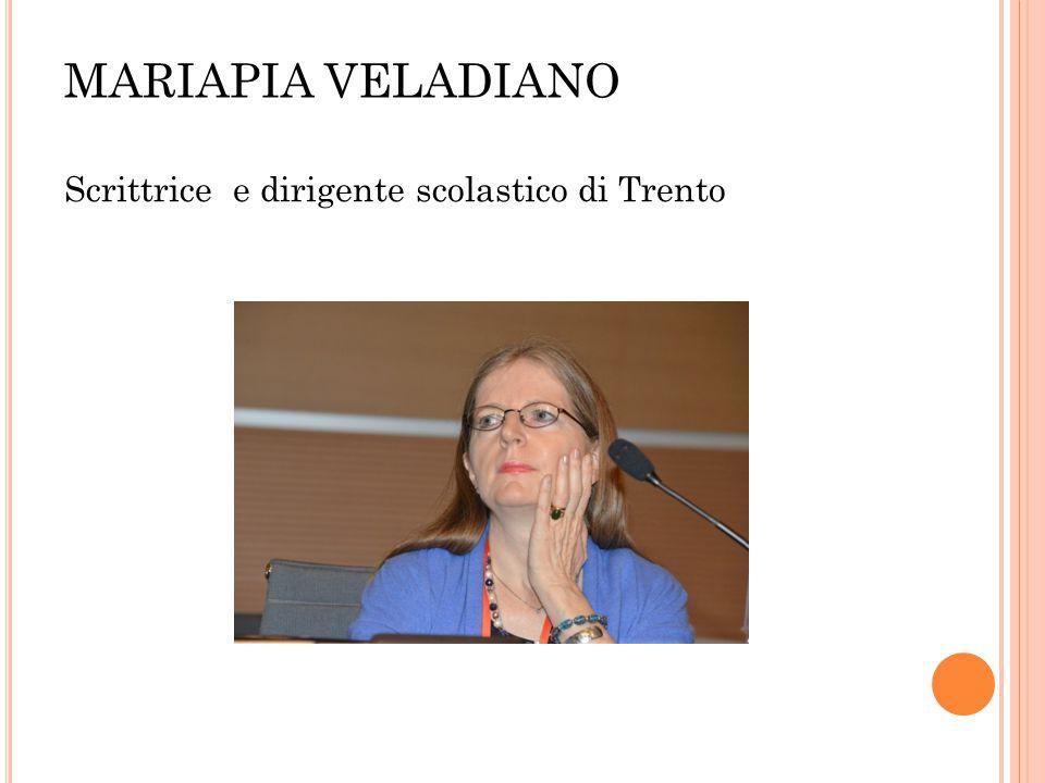 MARIAPIA VELADIANO Scrittrice e dirigente scolastico di Trento