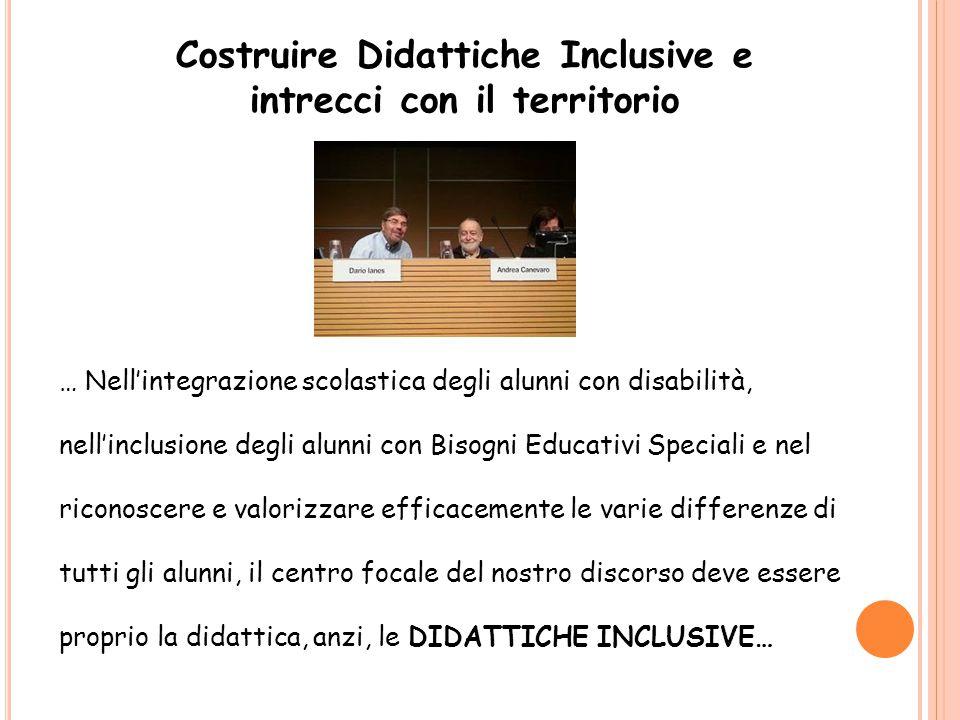 Costruire Didattiche Inclusive e intrecci con il territorio … Nell'integrazione scolastica degli alunni con disabilità, nell'inclusione degli alunni c
