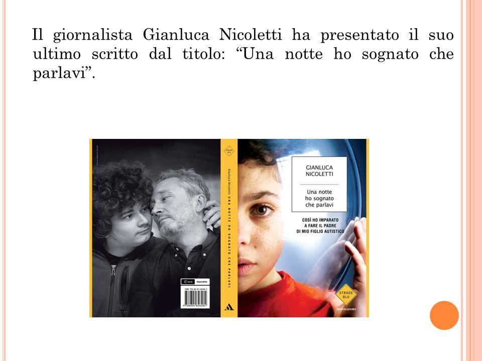"""Il giornalista Gianluca Nicoletti ha presentato il suo ultimo scritto dal titolo: """"Una notte ho sognato che parlavi""""."""