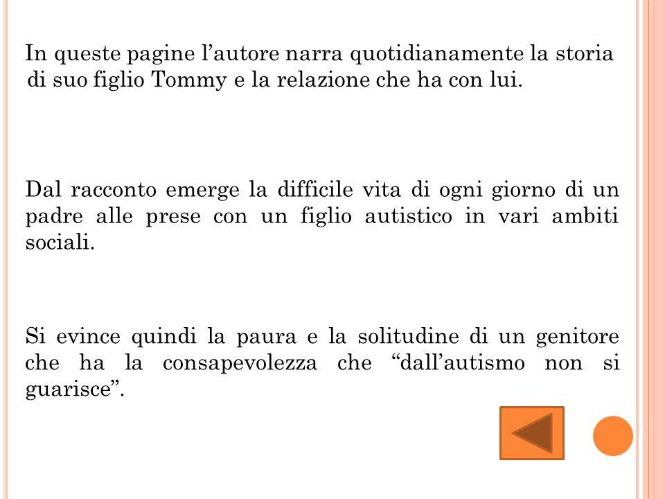 In queste pagine l'autore narra quotidianamente la storia di suo figlio Tommy e la relazione che ha con lui. Dal racconto emerge la difficile vita di