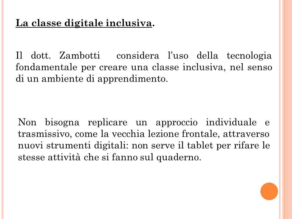 La classe digitale inclusiva. Il dott. Zambotti considera l'uso della tecnologia fondamentale per creare una classe inclusiva, nel senso di un ambient