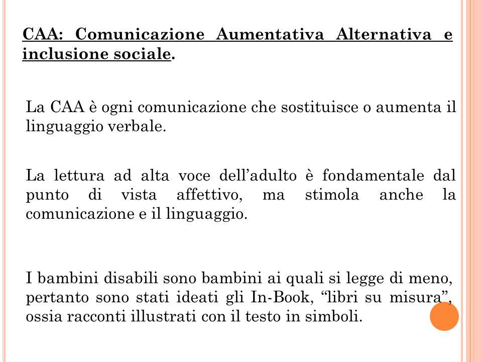 CAA: Comunicazione Aumentativa Alternativa e inclusione sociale. La CAA è ogni comunicazione che sostituisce o aumenta il linguaggio verbale. La lettu