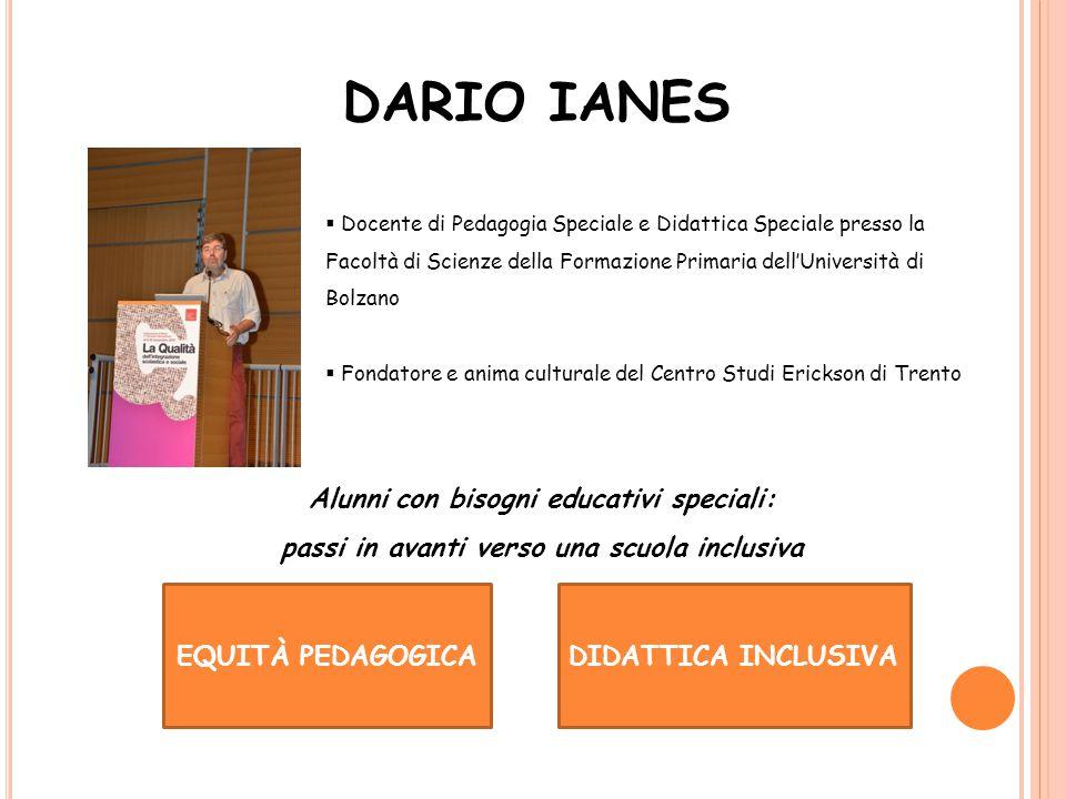 DARIO IANES  Docente di Pedagogia Speciale e Didattica Speciale presso la Facoltà di Scienze della Formazione Primaria dell'Università di Bolzano  F