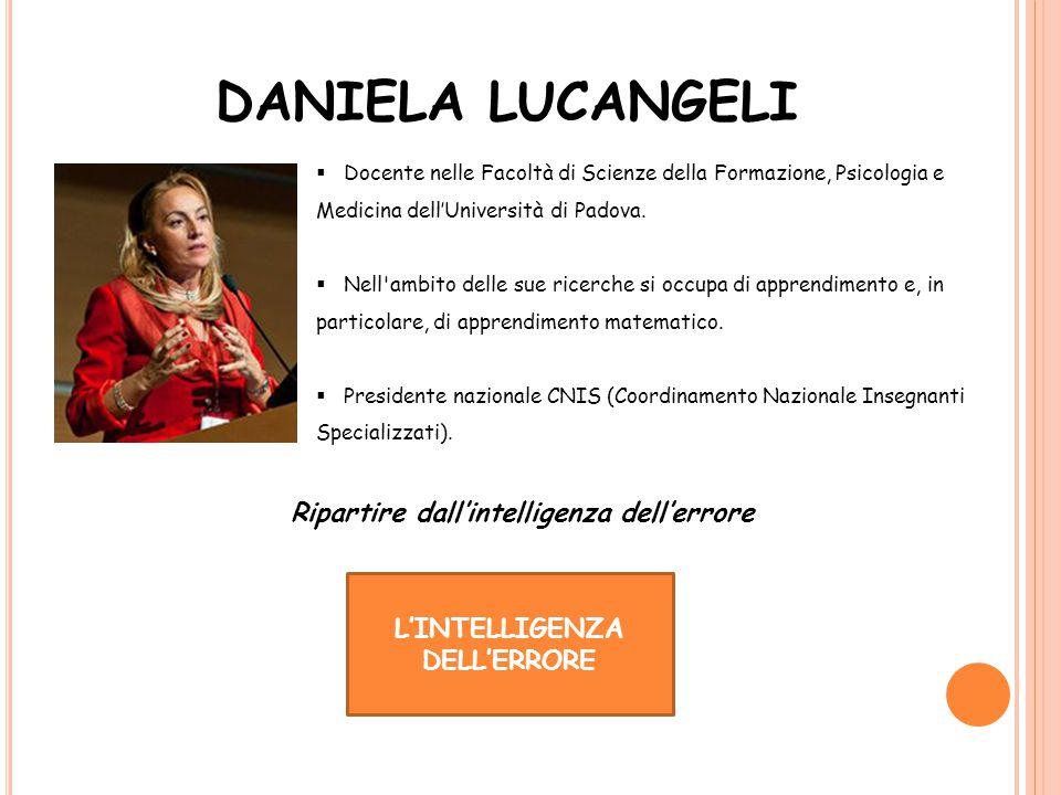 DANIELA LUCANGELI  Docente nelle Facoltà di Scienze della Formazione, Psicologia e Medicina dell'Università di Padova.  Nell'ambito delle sue ricerc