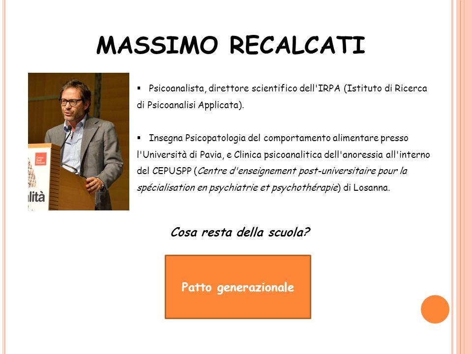 MASSIMO RECALCATI  Psicoanalista, direttore scientifico dell'IRPA (Istituto di Ricerca di Psicoanalisi Applicata).  Insegna Psicopatologia del compo