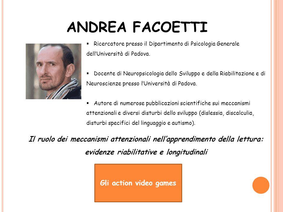 ANDREA FACOETTI  Ricercatore presso il Dipartimento di Psicologia Generale dell'Università di Padova.  Docente di Neuropsicologia dello Sviluppo e d
