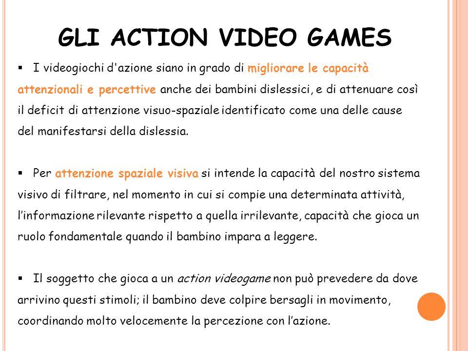 GLI ACTION VIDEO GAMES  I videogiochi d'azione siano in grado di migliorare le capacità attenzionali e percettive anche dei bambini dislessici, e di