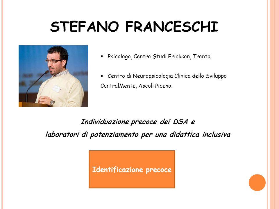 STEFANO FRANCESCHI  Psicologo, Centro Studi Erickson, Trento.  Centro di Neuropsicologia Clinica dello Sviluppo CentralMente, Ascoli Piceno. Individ