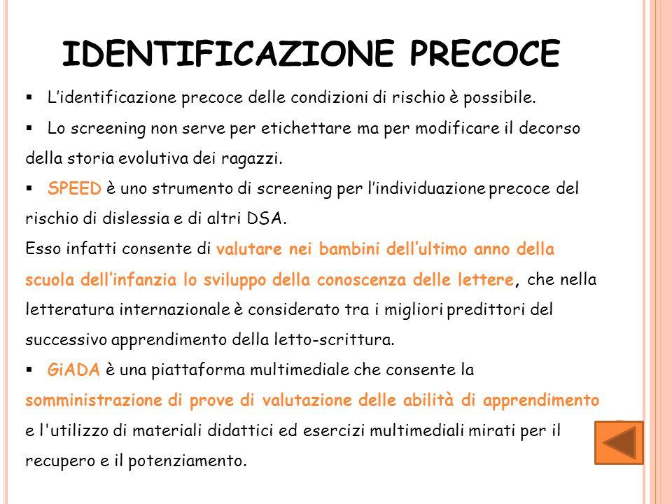 IDENTIFICAZIONE PRECOCE  L'identificazione precoce delle condizioni di rischio è possibile.  Lo screening non serve per etichettare ma per modificar