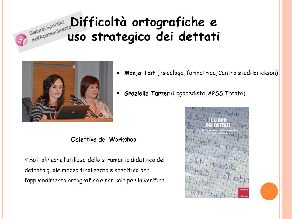Difficoltà ortografiche e uso strategico dei dettati  Monja Tait (Psicologa, formatrice, Centro studi Erickson)  Graziella Tarter (Logopedista, APSS