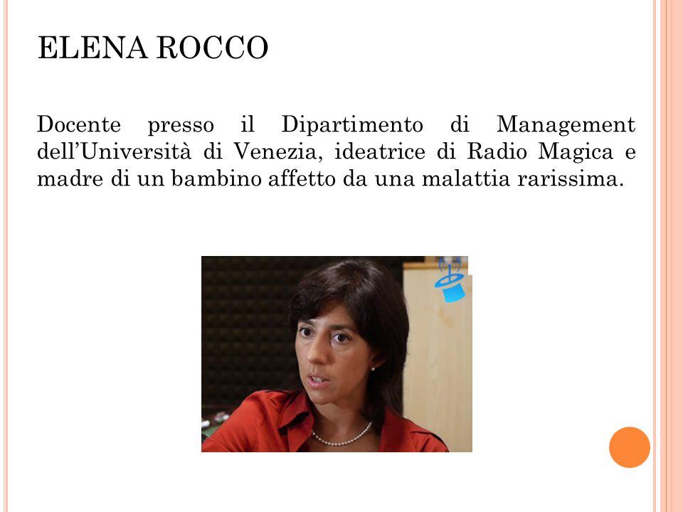 ELENA ROCCO Docente presso il Dipartimento di Management dell'Università di Venezia, ideatrice di Radio Magica e madre di un bambino affetto da una ma