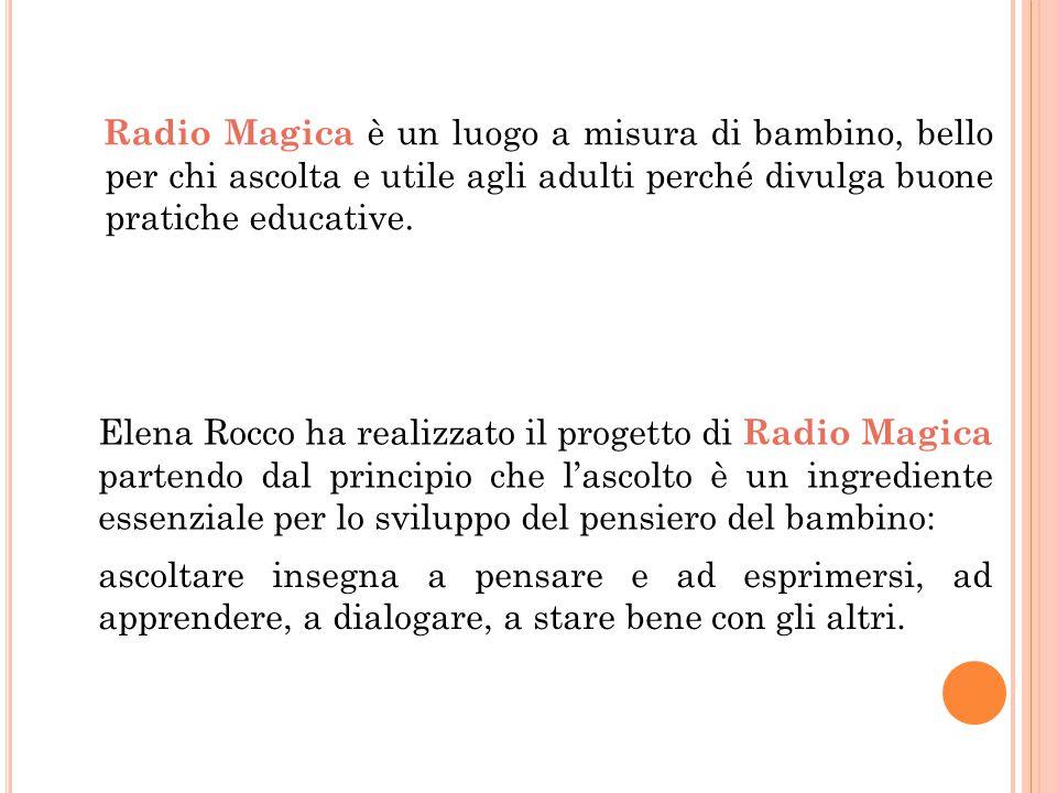Radio Magica è un luogo a misura di bambino, bello per chi ascolta e utile agli adulti perché divulga buone pratiche educative. Elena Rocco ha realizz