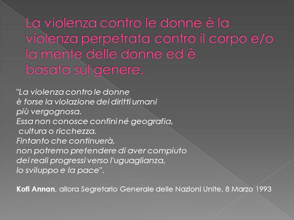 La violenza contro le donne è forse la violazione dei diritti umani più vergognosa.