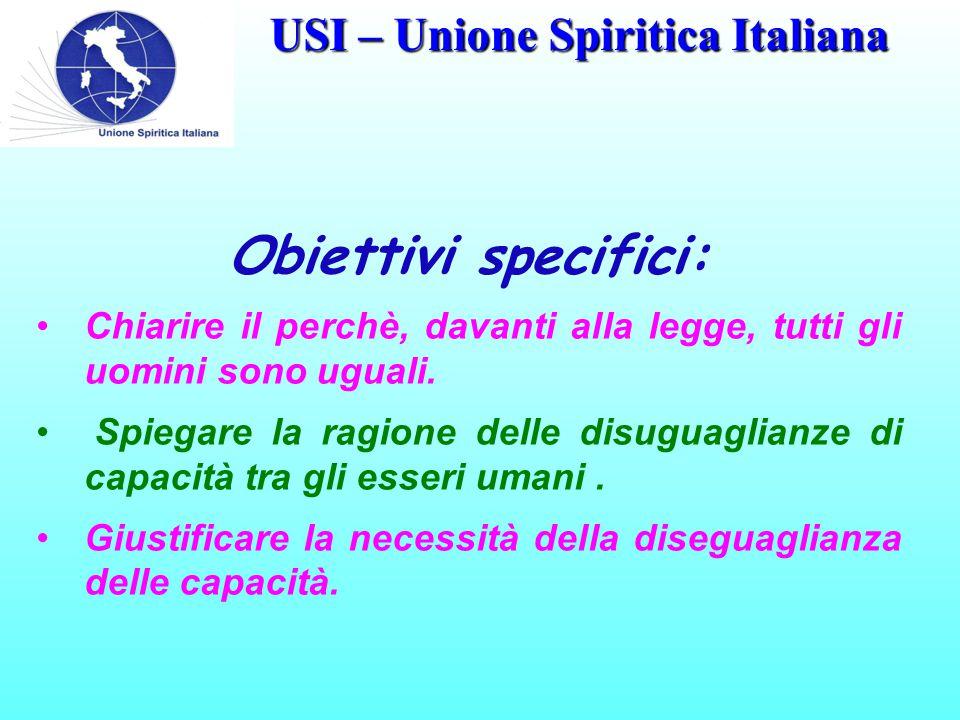 USI – Unione Spiritica Italiana Obiettivi specifici: Chiarire il perchè, davanti alla legge, tutti gli uomini sono uguali.