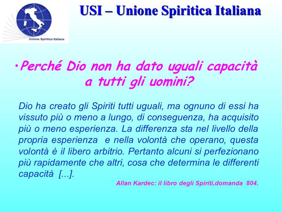 USI – Unione Spiritica Italiana E' necessaria la varietà di capacità, affinché ognuno possa dare il suo contibuto ai disegni della Provvidenza, entro i limiti di sviluppo delle proprie forze fisiche ed intellettuali.