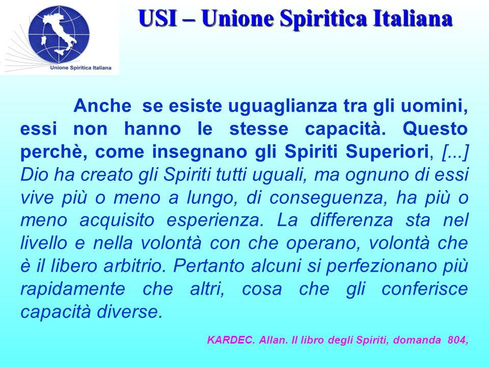 USI – Unione Spiritica Italiana Anche se esiste uguaglianza tra gli uomini, essi non hanno le stesse capacità.