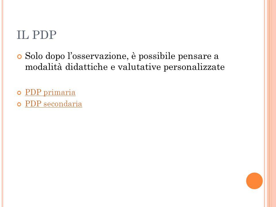 IL PDP Solo dopo l'osservazione, è possibile pensare a modalità didattiche e valutative personalizzate PDP primaria PDP secondaria