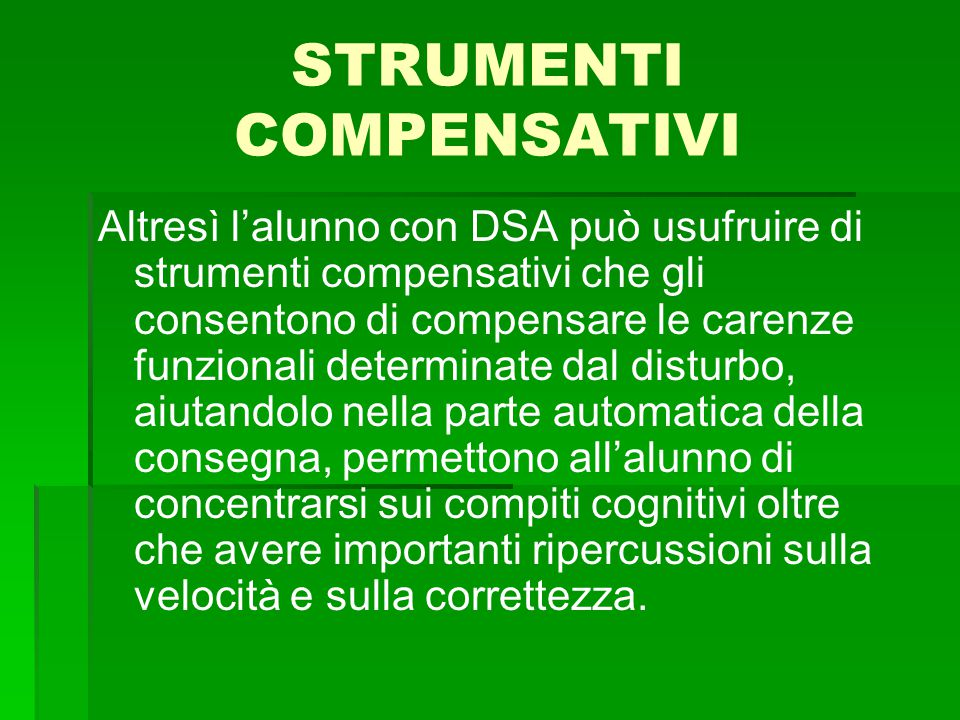 STRUMENTI COMPENSATIVI Altresì l'alunno con DSA può usufruire di strumenti compensativi che gli consentono di compensare le carenze funzionali determi