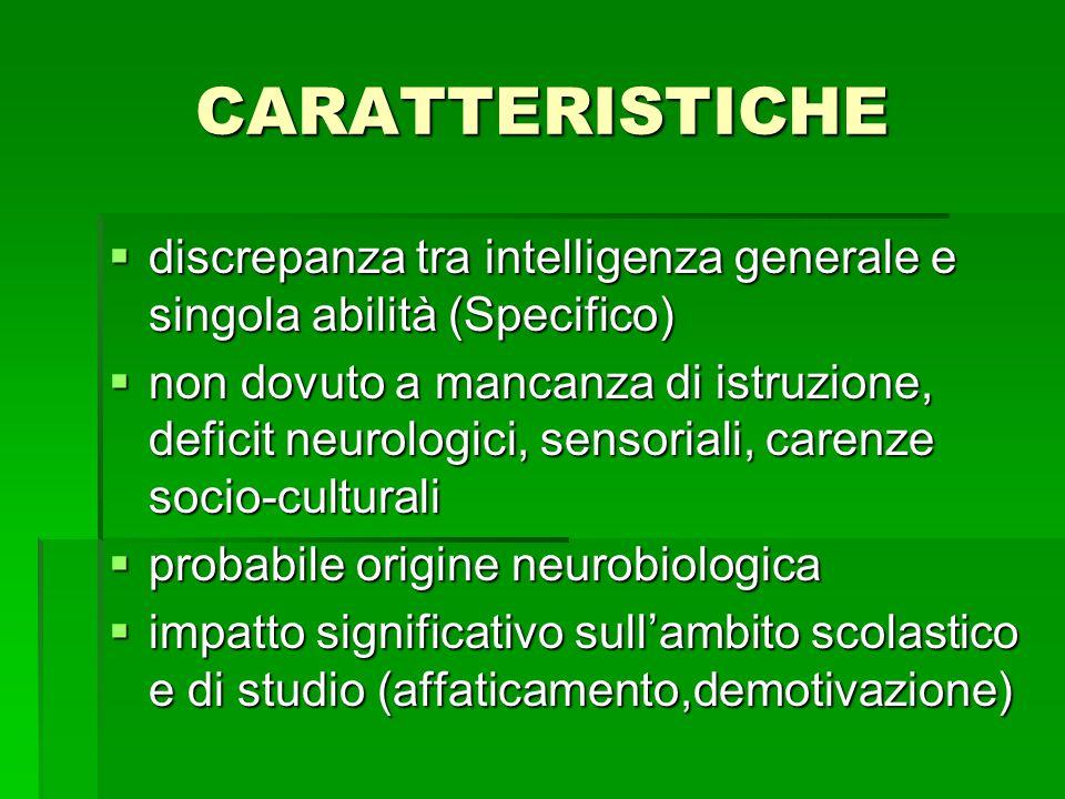 CARATTERISTICHE  discrepanza tra intelligenza generale e singola abilità (Specifico)  non dovuto a mancanza di istruzione, deficit neurologici, sens