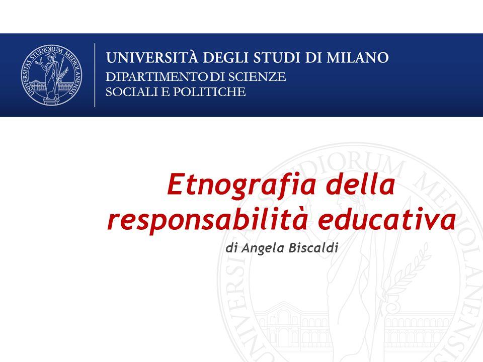 DIPARTIMENTO DI SCIENZE SOCIALI E POLITICHE Etnografia della responsabilità educativa di Angela Biscaldi
