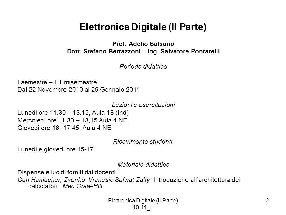 Elettronica Digitale (II Parte) 10-11_1 3 Organizzazione del corso Quattro settimane di lezioni ed esercitazioni per richiami sui circuiti digitali programmabili e per le architetture hardware e le caratteristiche software dei microprocessori e dei microcontrollori.