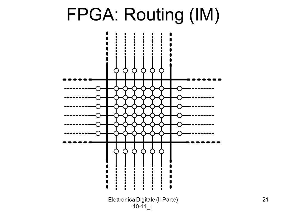 Elettronica Digitale (II Parte) 10-11_1 21 FPGA: Routing (IM)