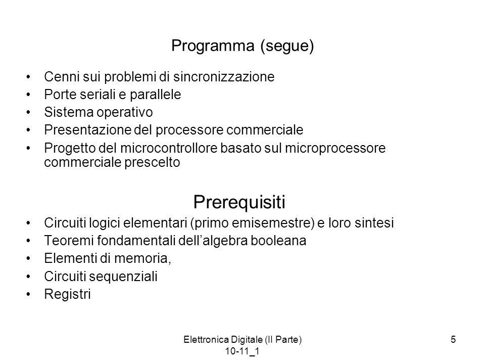 Elettronica Digitale (II Parte) 10-11_1 5 Programma (segue) Cenni sui problemi di sincronizzazione Porte seriali e parallele Sistema operativo Present