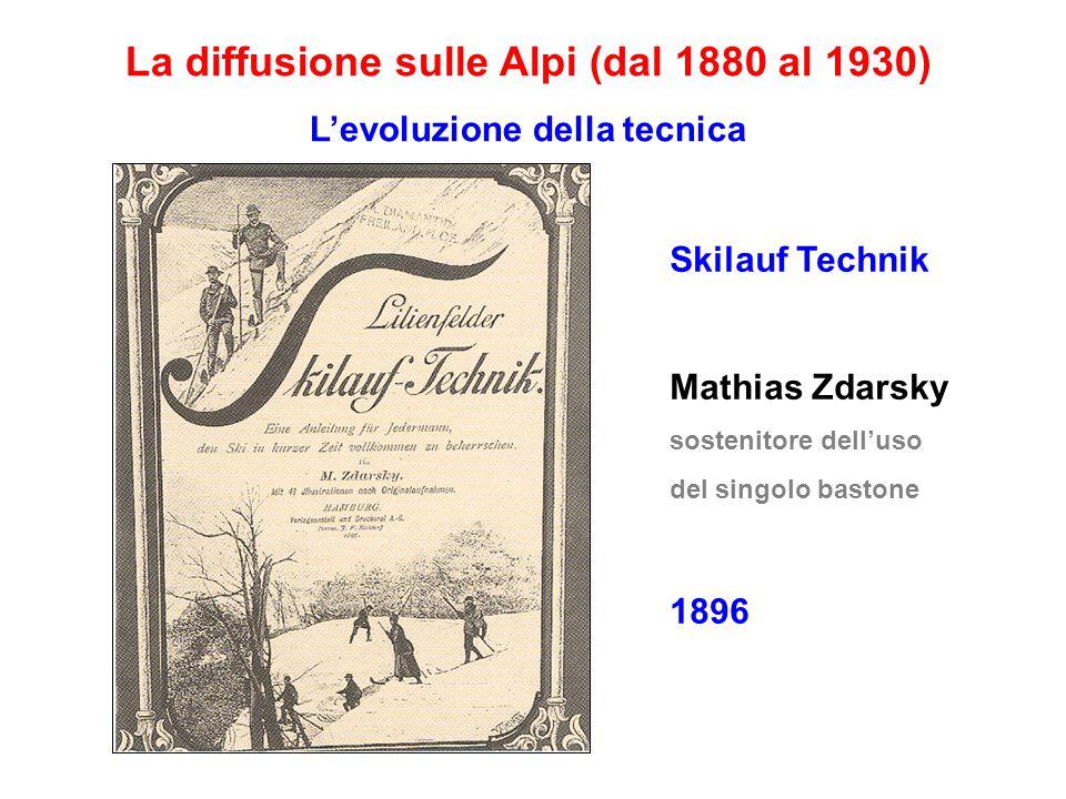 La diffusione sulle Alpi (dal 1880 al 1930) L'evoluzione della tecnica Skilauf Technik Mathias Zdarsky sostenitore dell'uso del singolo bastone 1896