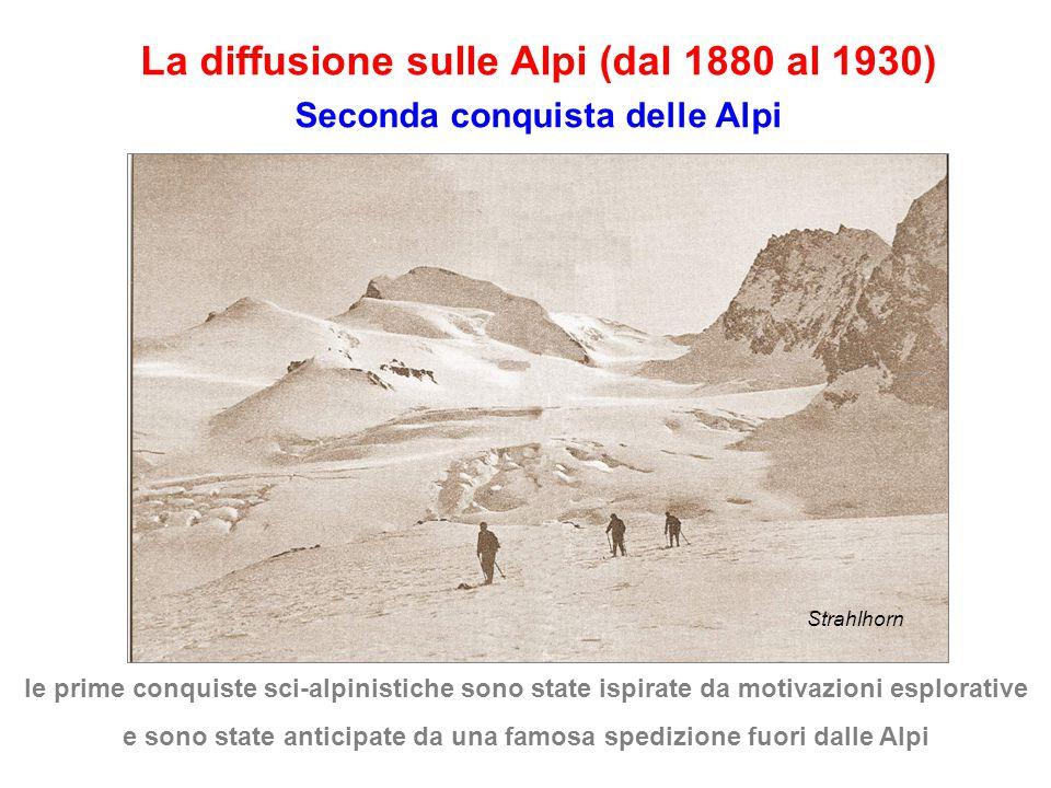 La diffusione sulle Alpi (dal 1880 al 1930) Seconda conquista delle Alpi le prime conquiste sci-alpinistiche sono state ispirate da motivazioni esplorative e sono state anticipate da una famosa spedizione fuori dalle Alpi Strahlhorn