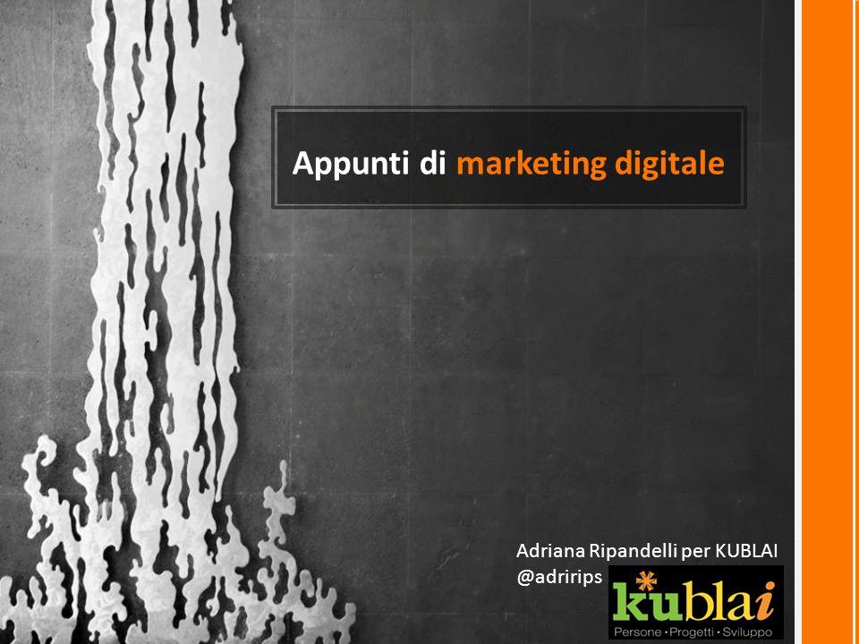 Appunti di marketing digitale Adriana Ripandelli per KUBLAI @adririps