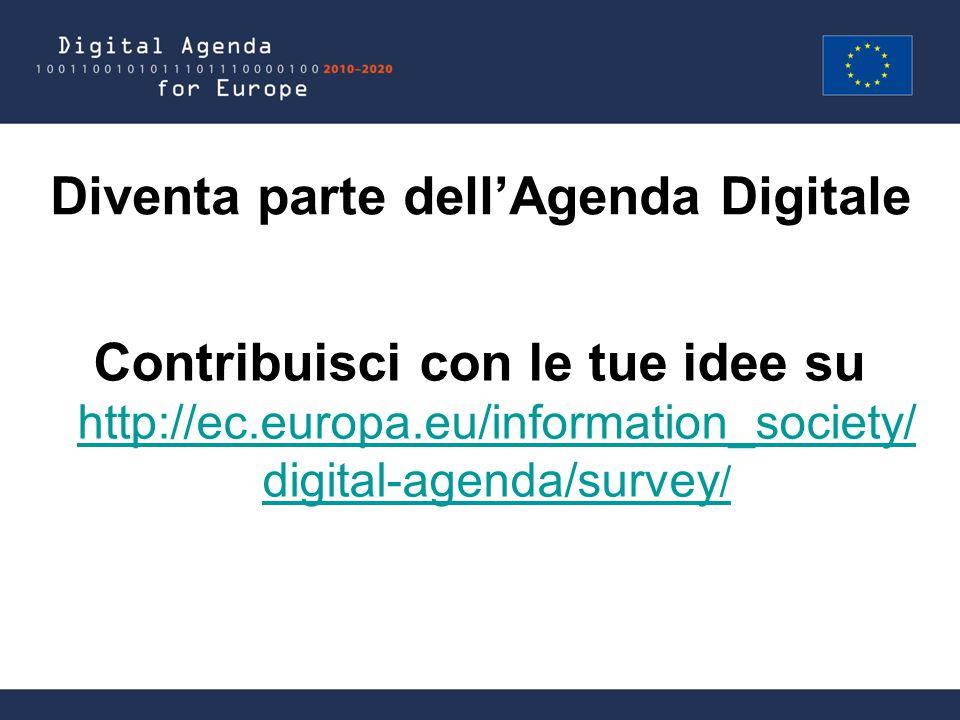 Diventa parte dell'Agenda Digitale Contribuisci con le tue idee su http://ec.europa.eu/information_society/ digital-agenda/survey / http://ec.europa.eu/information_society/ digital-agenda/survey /