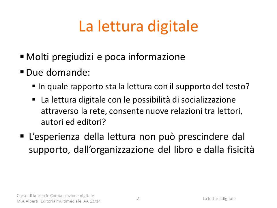 La lettura digitale  Molti pregiudizi e poca informazione  Due domande:  In quale rapporto sta la lettura con il supporto del testo.