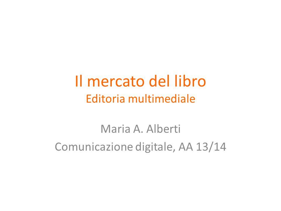eBook in Italia in cifre Spesa per acquisto device in milioni eReaderSmartphoneTablet 2010161.250210 20111031.670472 20121202.320798 variazione+650%+85.6%+280.0% Corso di laurea in Comunicazione digitale M.A.