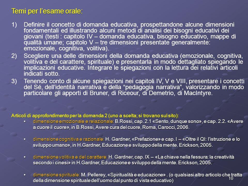 10 Temi per l'esame orale: 1)Definire il concetto di domanda educativa, prospettandone alcune dimensioni fondamentali ed illustrando alcuni metodi di