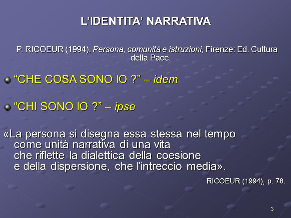 3 L'IDENTITA' NARRATIVA P. RICOEUR (1994), Persona, comunità e istruzioni, Firenze: Ed. Cultura della Pace. P. RICOEUR (1994), Persona, comunità e ist