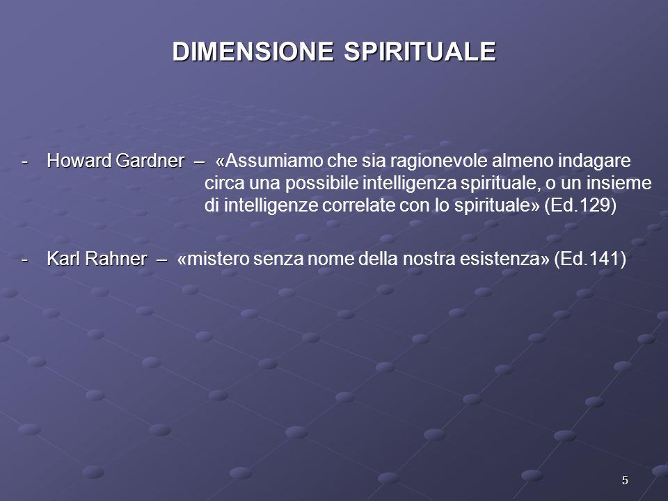5 DIMENSIONE SPIRITUALE -Howard Gardner – « -Howard Gardner – «Assumiamo che sia ragionevole almeno indagare circa una possibile intelligenza spiritua
