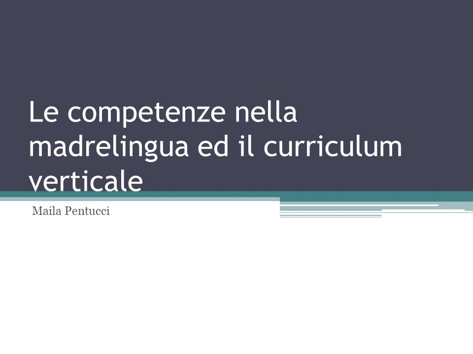 Le competenze nella madrelingua ed il curriculum verticale Maila Pentucci