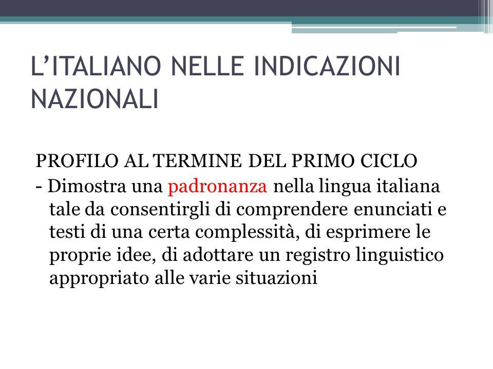 L'ITALIANO NELLE INDICAZIONI NAZIONALI PROFILO AL TERMINE DEL PRIMO CICLO - Dimostra una padronanza nella lingua italiana tale da consentirgli di comp