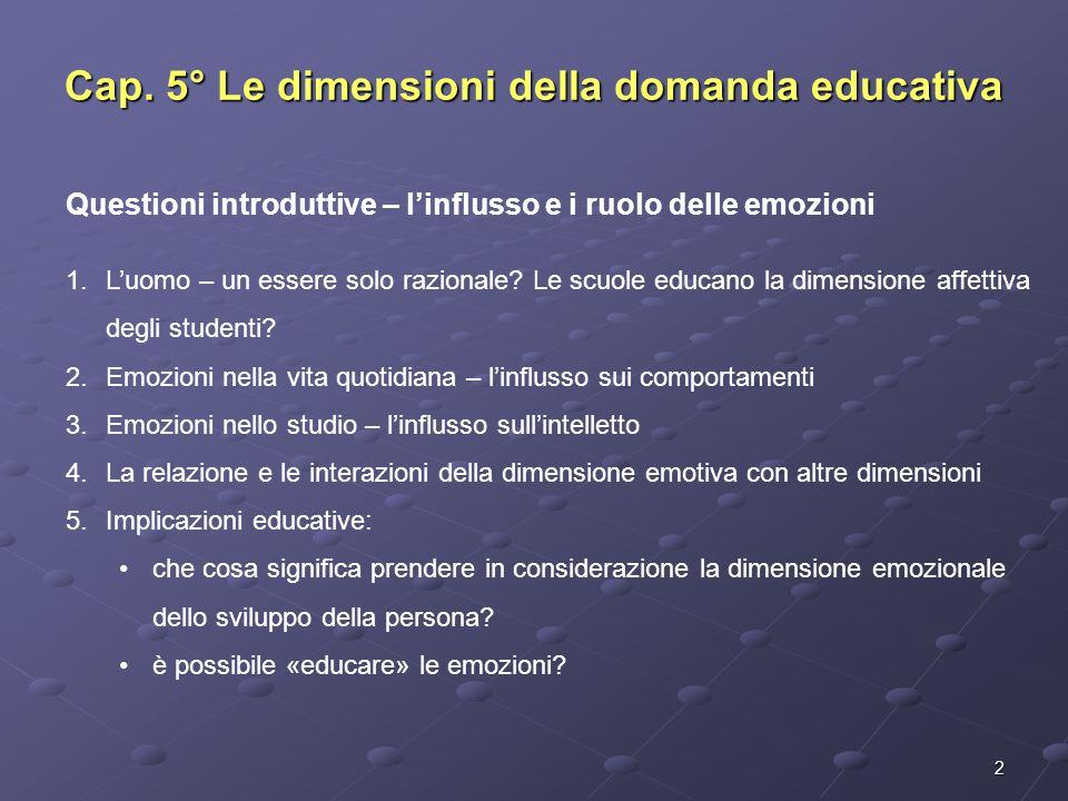2 Questioni introduttive – l'influsso e i ruolo delle emozioni 1.L'uomo – un essere solo razionale? Le scuole educano la dimensione affettiva degli st