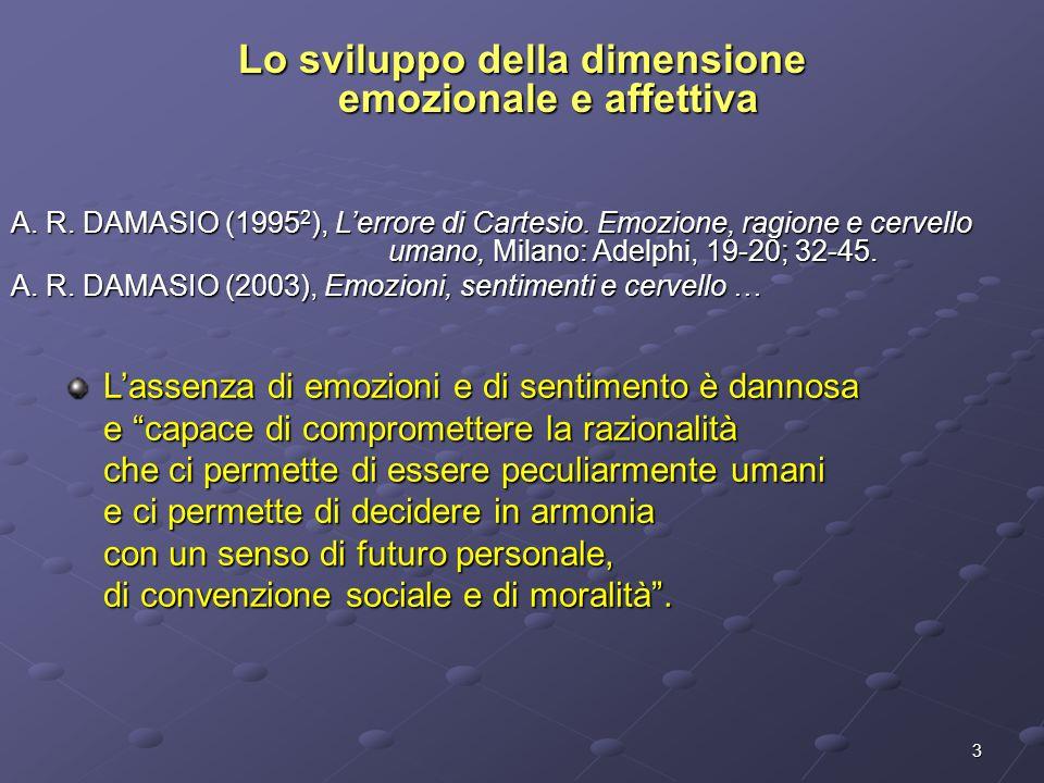 3 Lo sviluppo della dimensione emozionale e affettiva A. R. DAMASIO (1995 2 ), L'errore di Cartesio. Emozione, ragione e cervello umano, Milano: Adelp